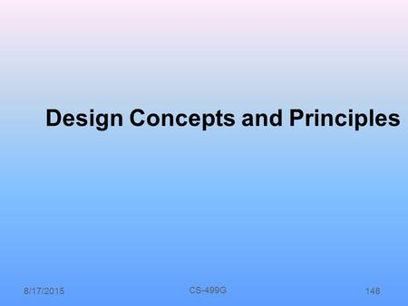 CS-499G 8/17/2015148 Design Concepts and Principles.