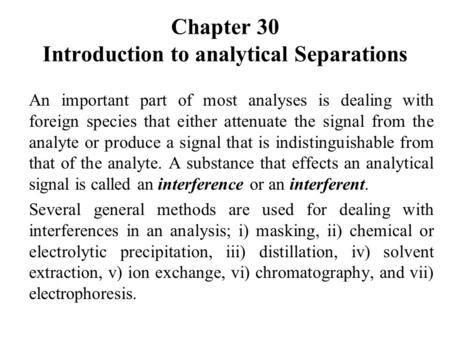 Chapter 30 Introduction to analytical Separations An important part of most analyses is dealing with foreign species that either attenuate the signal from.