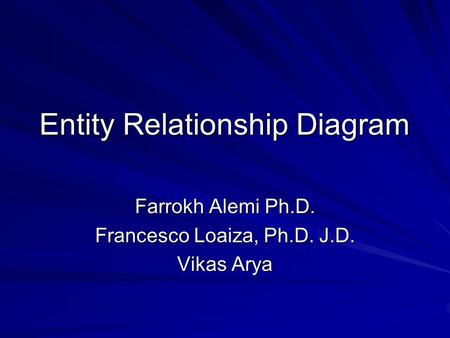 Entity Relationship Diagram Farrokh Alemi Ph.D. Francesco Loaiza, Ph.D. J.D. Vikas Arya.