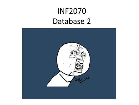 INF2070 Database 2. What Will You Do? Using skills learned in the last Database module, you will yet again make more tables This time we are going to.