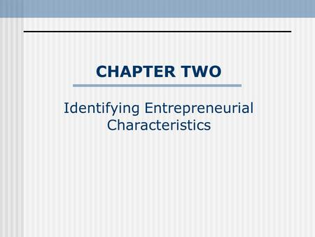 CHAPTER TWO Identifying Entrepreneurial Characteristics.