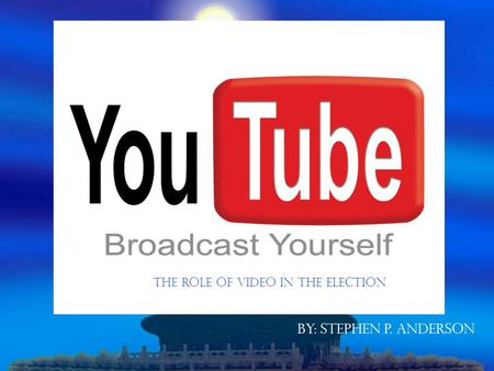 By: Stephen P. Anderson The Role of Video in the Election.