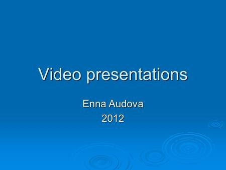 Video presentations Enna Audova 2012. Advantages of video presentations  you can use video clips  you can record the text beforehand  you can use music.