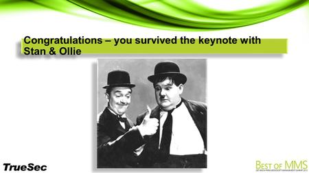 Congratulations – you survived the keynote with Stan & Ollie.