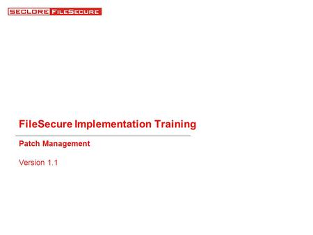 FileSecure Implementation Training Patch Management Version 1.1.
