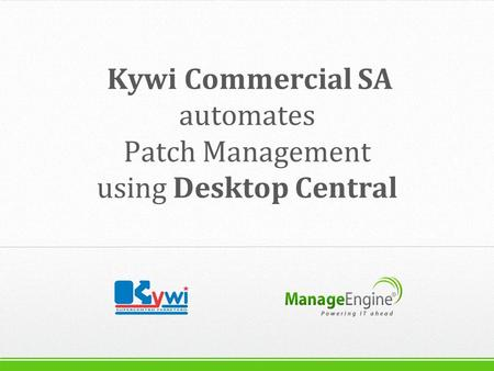 Kywi Commercial SA automates Patch Management using Desktop Central.