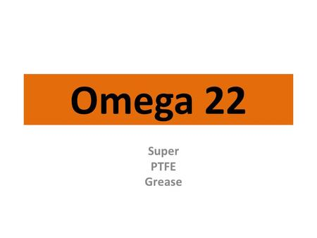 Omega 22 Super PTFE Grease. Omega 22 Wide service temperature range from -40°C to 210°C. Long service life at high temperatures. Protects against bearing.