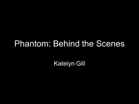 Phantom: Behind the Scenes Katelyn Gill. Every year Citrus College's theatre department stages a popular musical that features students from the college.