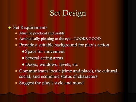 Set Design Set Requirements Set Requirements Must be practical and usable Must be practical and usable Aesthetically pleasing to the eye—LOOKS GOOD Aesthetically.