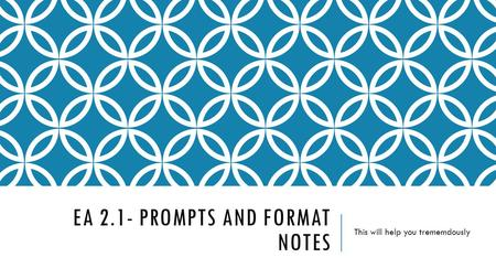 EA 2.1- PROMPTS AND FORMAT NOTES This will help you trememdously.