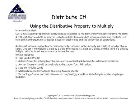 Distribute It! Using the Distributive Property to Multiply Intermediate Math CCS: 3.OA.5 Apply properties of operations as strategies to multiply and divide.