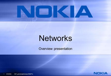 1 © NOKIA NET_general.ppt/January 2005/PTa Networks Overview presentation.