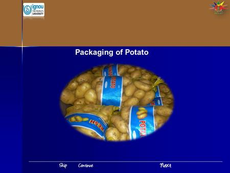 Packaging of Potato. Introduction Packaging of Potato India is the second largest producer of fruits and vegetables. India produces quite a huge quantity.