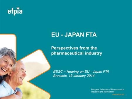 EU - JAPAN FTA Perspectives from the pharmaceutical industry EESC – Hearing on EU - Japan FTA Brussels, 15 January 2014 1.
