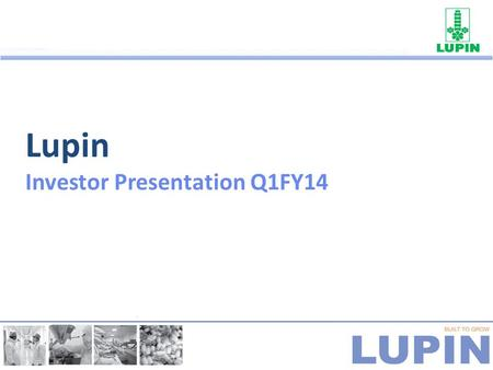Lupin Investor Presentation Q1FY14. Vision: To be an innovation led transnational company.