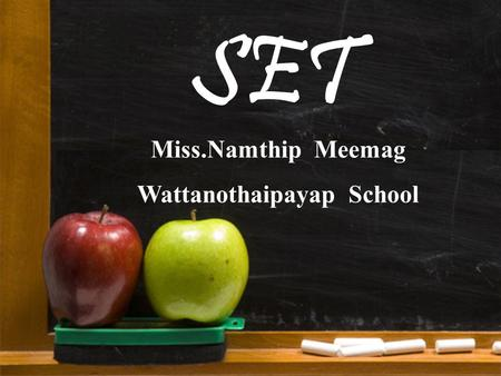 SET Miss.Namthip Meemag Wattanothaipayap School. Definition of Set Set is a collection of objects, things or symbols. There is no precise definition for.