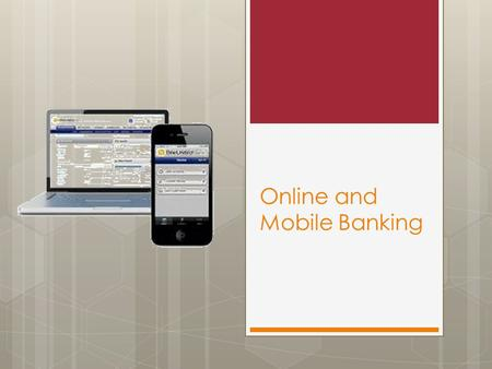 Online and Mobile Banking. Online banking Online Banking  Online banking is a fairly established practice in our internet-saturated world.  Many people.