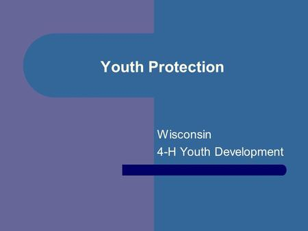 Youth Protection Wisconsin 4-H Youth Development.