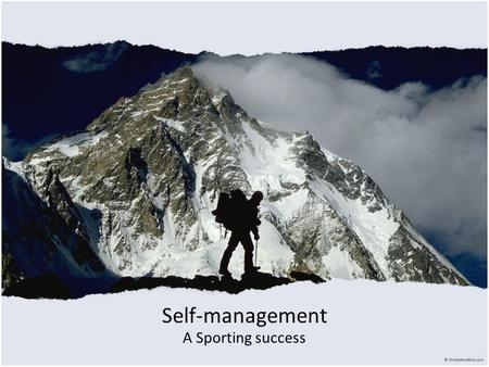 Self-management A Sporting success.