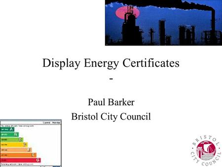 Display Energy Certificates - Paul Barker Bristol City Council.