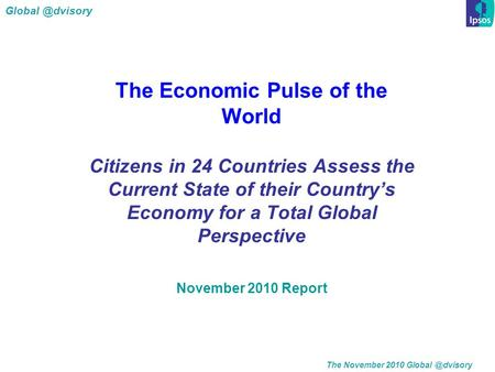 The November 2010 The Economic Pulse of the World Citizens in 24 Countries Assess the Current State of their Country's.
