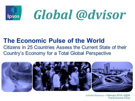 A – February 2015– The Economic Pulse The Economic Pulse of the World Citizens in 25 Countries Assess the Current State.