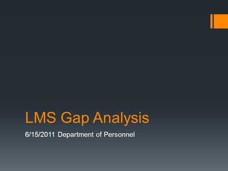 LMS Gap Analysis 6/15/2011 Department of Personnel.