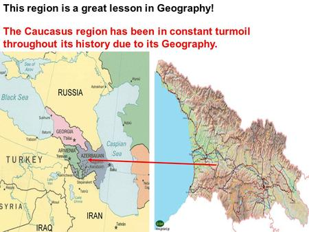 The Caucasus region has been in constant turmoil throughout its history due to its Geography. This region is a great lesson in Geography!
