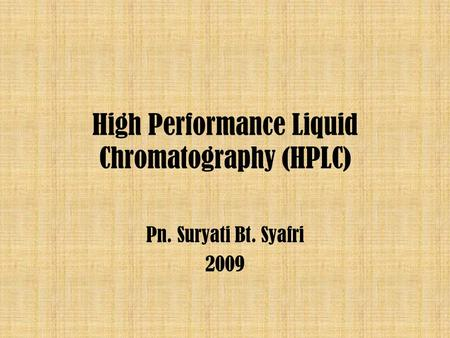 Pn. Suryati Bt. Syafri 2009 High Performance Liquid Chromatography (HPLC)