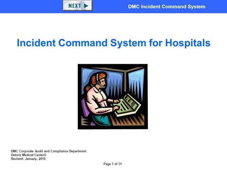 DMC Incident Command System Page 1 of 31 DMC Corporate Audit and Compliance Department Detroit Medical Center© Revised: January, 2010 Incident Command.