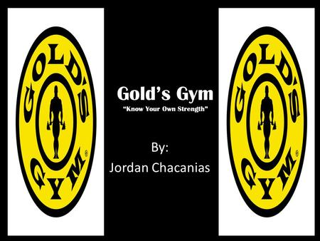 "Gold's Gym ""Know Your Own Strength"" By: Jordan Chacanias."