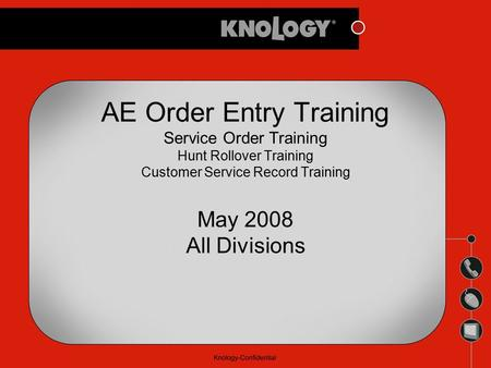 AE Order Entry Training Service Order Training Hunt Rollover Training Customer Service Record Training May 2008 All Divisions.