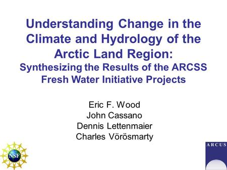 Understanding Change in the Climate and Hydrology of the Arctic Land Region: Synthesizing the Results of the ARCSS Fresh Water Initiative Projects Eric.