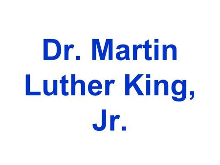 Dr. Martin Luther King, Jr.. Dr. Martin Luther King, Jr. was a Baptist minister.