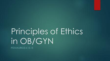 Principles of Ethics in OB/GYN