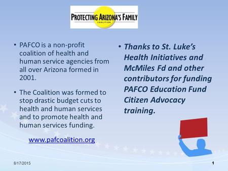8/17/2015 1 PAFCO is a non-profit coalition of health and human service agencies from all over Arizona formed in 2001. The Coalition was formed to stop.
