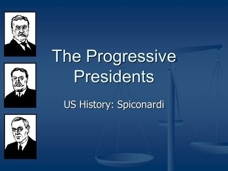 The Progressive Presidents US History: Spiconardi.