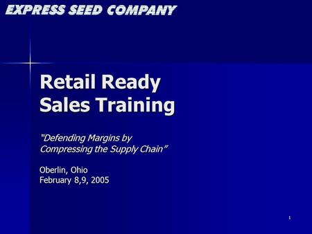 "1 Retail Ready Sales Training ""Defending Margins by Compressing the Supply Chain"" Oberlin, Ohio February 8,9, 2005."