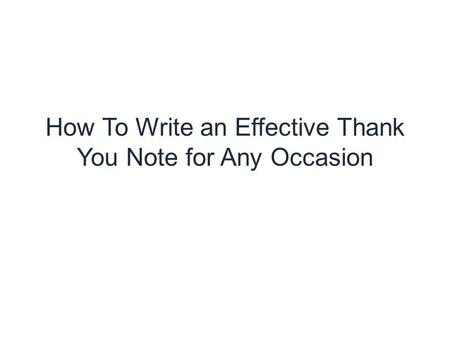 How To Write an Effective Thank You Note for Any Occasion.