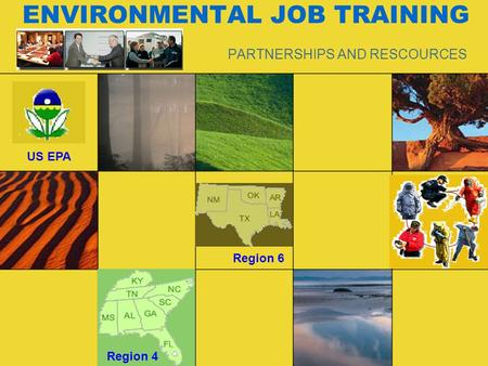 ENVIRONMENTAL JOB TRAINING PARTNERSHIPS AND RESCOURCES US EPA Region 4 Region 6.