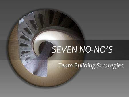 SEVEN NO-NO'S Team Building Strategies. Two cultures… One way of building a solid foundation!