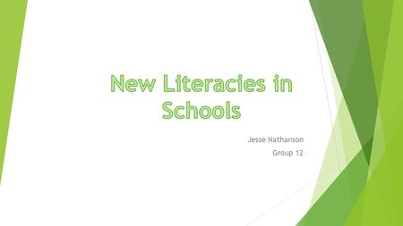 Jesse Nathanson Group 12.  New Literacies usually refers to new forms of literacy made possible by technology. Some recognized examples of new literacies.