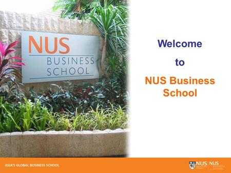 Welcome to NUS Business School. Mission We seek to be a leading global business school recognised for excellence in education and research. Additionally,