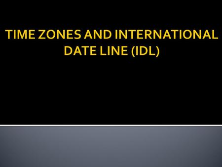  Time Zone Introduction History  World Time Zones  International data line (IDL) Introduction History Location  How IDL Works.