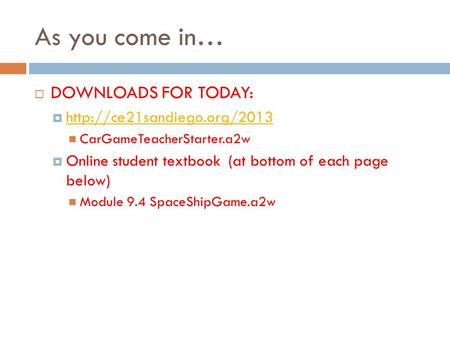 As you come in…  DOWNLOADS FOR TODAY:    CarGameTeacherStarter.a2w  Online student textbook.