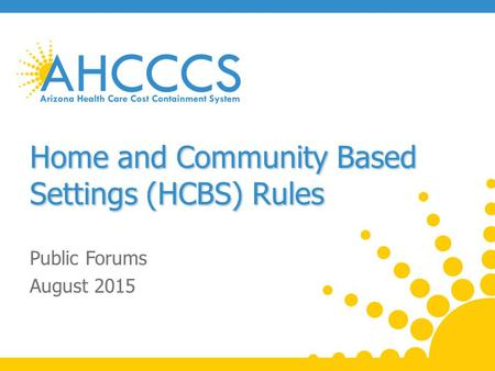 Home and Community Based Settings (HCBS) Rules Public Forums August 2015.