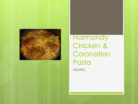 Normandy Chicken & Coronation Pasta N5 HPC. Learning Intention  To use cornflour as a thickening agent  To blend a sauce  To use the cookery process.