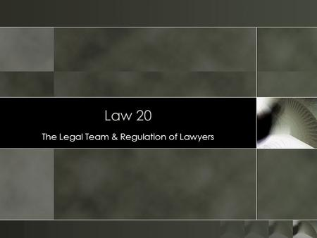 Law 20 The Legal Team & Regulation of Lawyers. The Legal Team o Attorneys o Partner/Shareholder o Managing Partner o Associate Attorney o Lateral Hire.