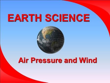 EARTH SCIENCE Air Pressure and Wind. Air Masses An air mass is a large body of air Named for humidity and temperature.