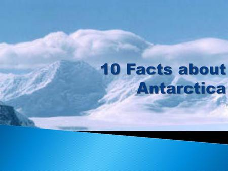  Antarctica is 8374.87km south of Australia.  The lowest temperature ever recorded was at Vostok Station in Antarctica, recorded at 89.2°C  Antarctica.